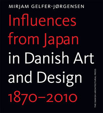 INFLUENCES FROM JAPAN - IN DANISH ART AND DESIGN 1870�2010